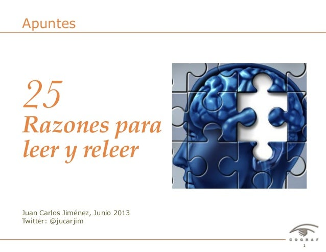 125 Razones para leer y releer– Juan Carlos Jiménez – Junio 2013Juan Carlos Jiménez, Junio 2013Twitter: @jucarjimApuntesRa...