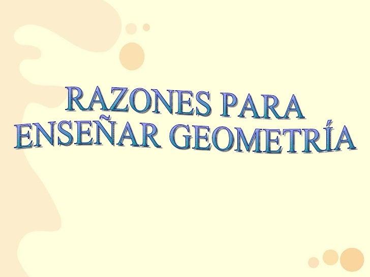 RAZONES PARA ENSEÑAR GEOMETRÍA