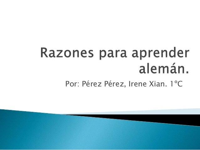 Por: Pérez Pérez, Irene Xian. 1ºC