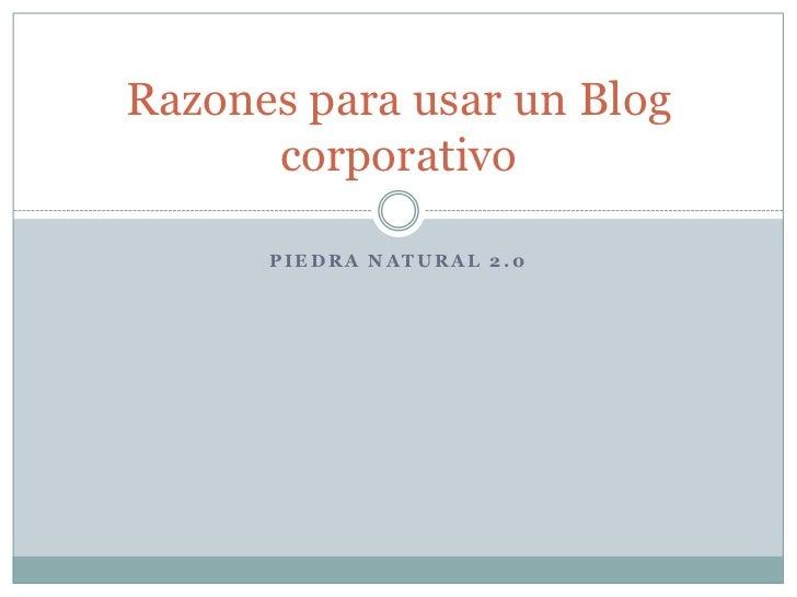 Piedra natural 2.0<br />Razones para usar un Blog corporativo<br />
