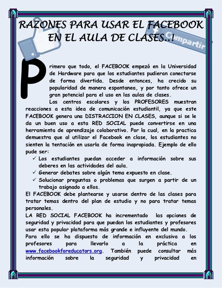 RAZONES PARA USAR EL FACEBOOK    EN EL AULA DE CLASES..!P           rimero que todo, el FACEBOOK empezó en la Universidad ...