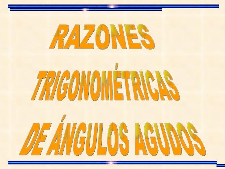 RAZONES TRIGONOMÉTRICAS DE ÁNGULOS AGUDOS