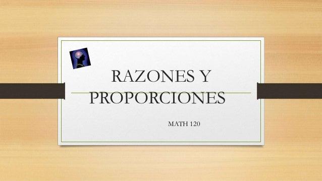 RAZONES Y PROPORCIONES MATH 120