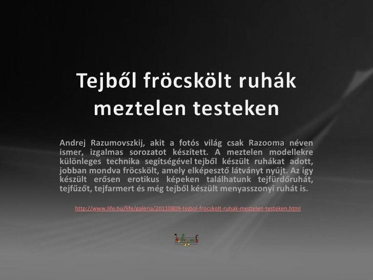 Andrej Razumovszkij,  akit a fotós világ csak  Razooma  néven ismer, izgalmas sorozatot készített. A meztelen modellekre k...