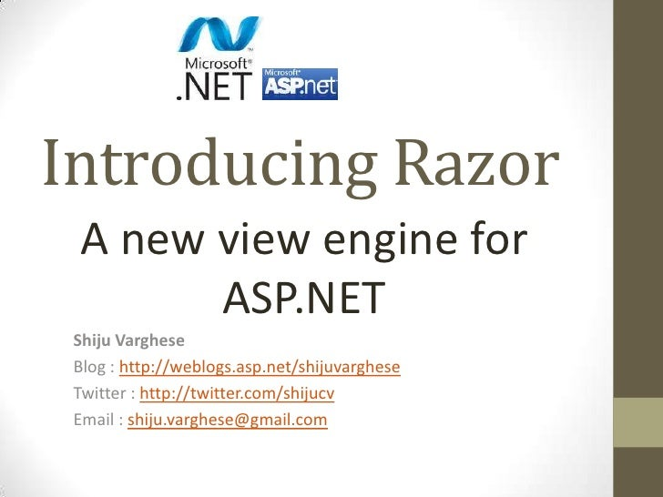 Introducing Razor<br />A new view engine for ASP.NET<br />Shiju Varghese<br />Blog : http://weblogs.asp.net/shijuvarghese<...