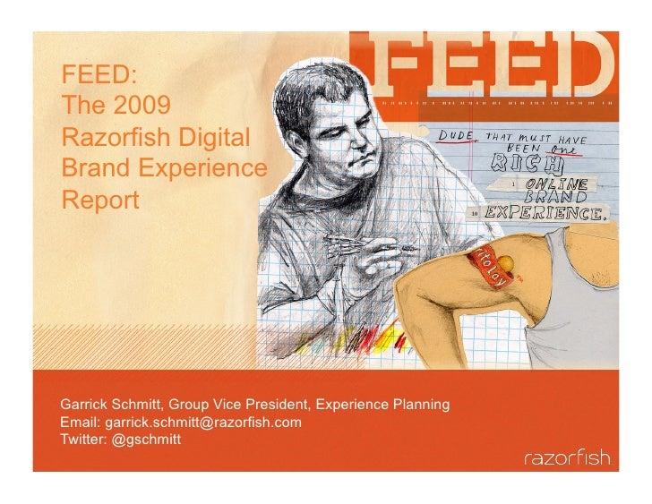 FEED: The 2009 Razorfish Digital Brand Experience Report     Garrick Schmitt, Group Vice President, Experience Planning Em...