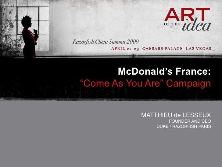 "McDonald's France: ""Come As You Are"" Campaign               MATTHIEU de LESSEUX                     FOUNDER AND CEO       ..."