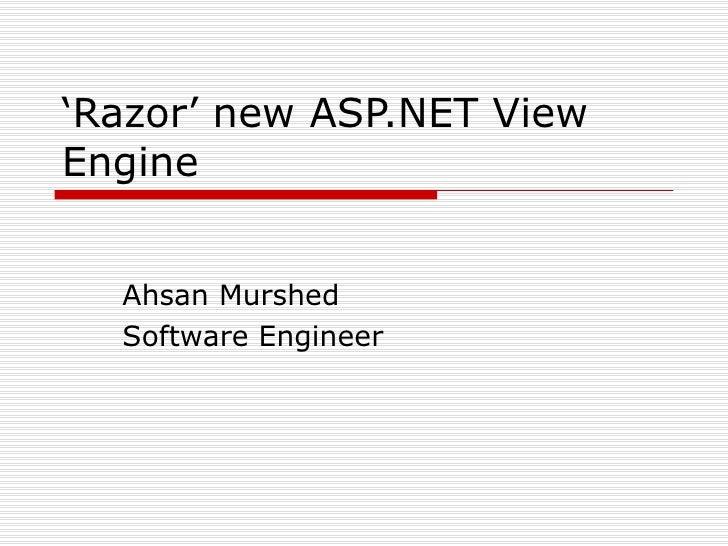 ' Razor' new ASP.NET View Engine Ahsan Murshed Software Engineer