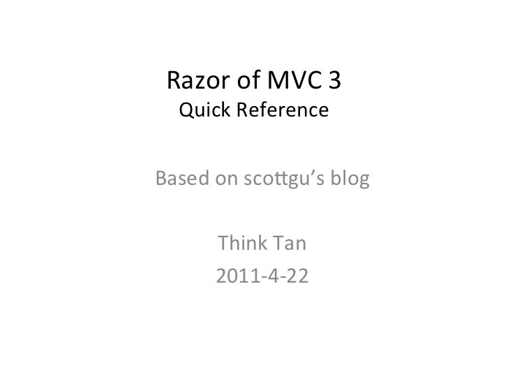 Razor	  of	  MVC	  3	  	     Quick	  Reference	               	  Based	  on	  sco6gu's	  blog	                  	         ...
