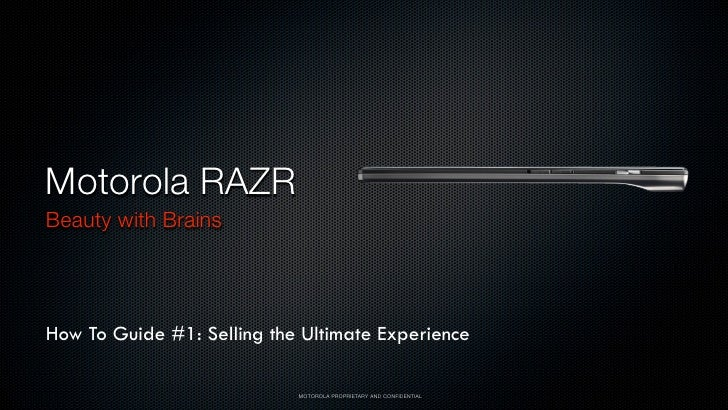 Motorola RAZRBeauty with BrainsHow To Guide #1: Selling the Ultimate Experience                            MOTOROLA PROPRI...