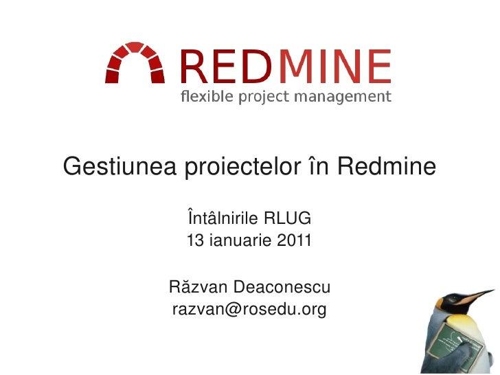 GestiuneaproiectelorînRedmine          ÎntâlnirileRLUG          13ianuarie2011         RăzvanDeaconescu         raz...