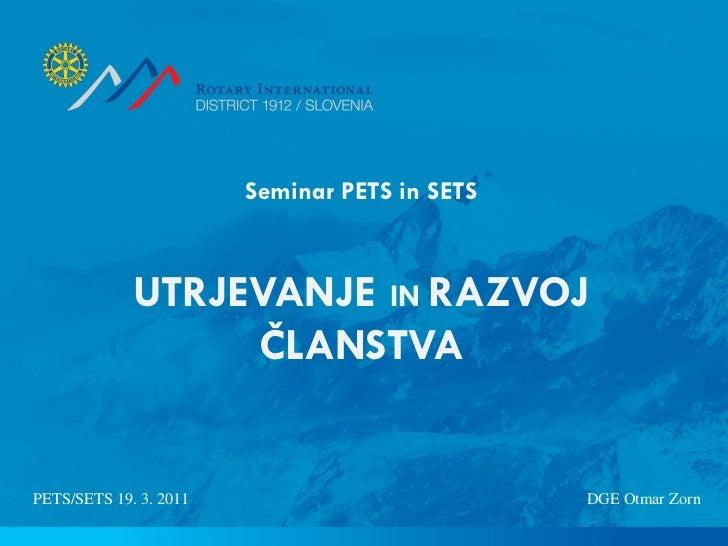 Seminar PETS in SETS             UTRJEVANJE IN RAZVOJ                  ČLANSTVAPETS/SETS 19. 3. 2011                      ...