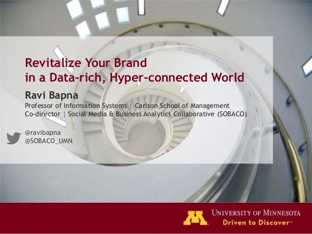 Revitalize Your Brandin a Data-rich, Hyper-connected WorldRavi BapnaProfessor of Information Systems | Carlson School of M...