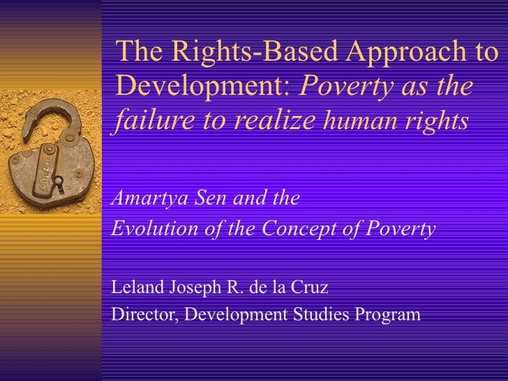 The Rights-Based Approach to Development:  Poverty as the failure to realize  human rights Amartya Sen and the  Evolution ...