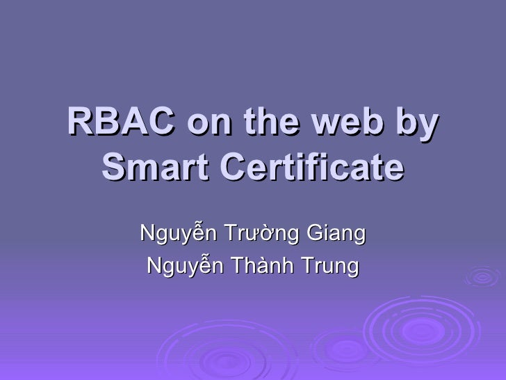 RBAC on the web by Smart Certificate Nguyễn Trường Giang Nguyễn Thành Trung