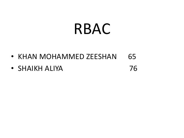 RBAC• KHAN MOHAMMED ZEESHAN   65• SHAIKH ALIYA            76
