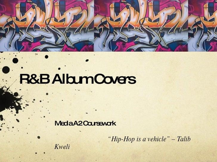"R&B Album Covers  Media A2 Coursework "" Hip-Hop is a vehicle"" – Talib Kweli"