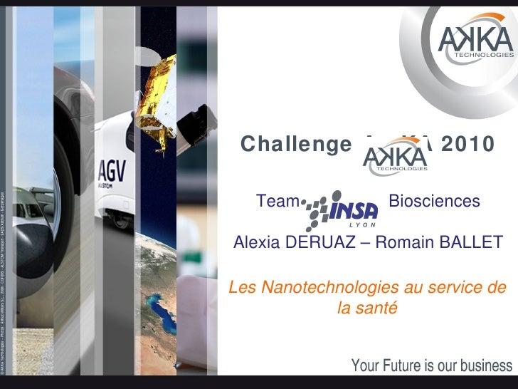 Challenge A  KA 2010 K Team INSA  Biosciences Alexia DERUAZ – Romain BALLET Les Nanotechnologies au service de la santé