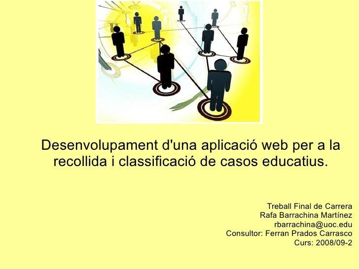Desenvolupament d'una aplicació web per a la recollida i classificació de casos educatius. Treball Final de Carrera Rafa B...