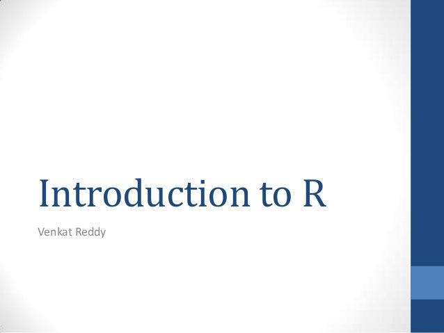Introduction to R Venkat Reddy