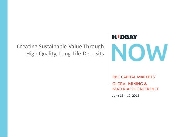 RBC CAPITAL MARKETS'GLOBAL MINING &MATERIALS CONFERENCEJune 18 – 19, 2013Creating Sustainable Value ThroughHigh Quality, L...