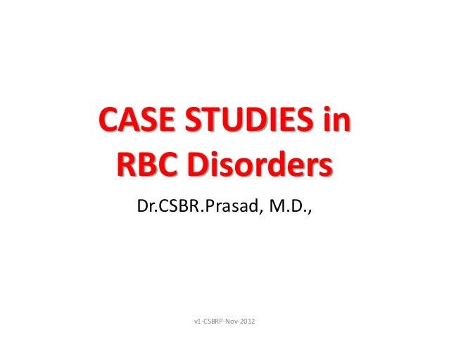 CASE STUDIES in RBC Disorders  Dr.CSBR.Prasad, M.D.,        v1-CSBRP-Nov-2012