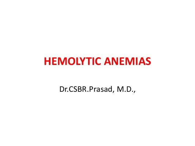 HEMOLYTIC ANEMIAS  Dr.CSBR.Prasad, M.D.,