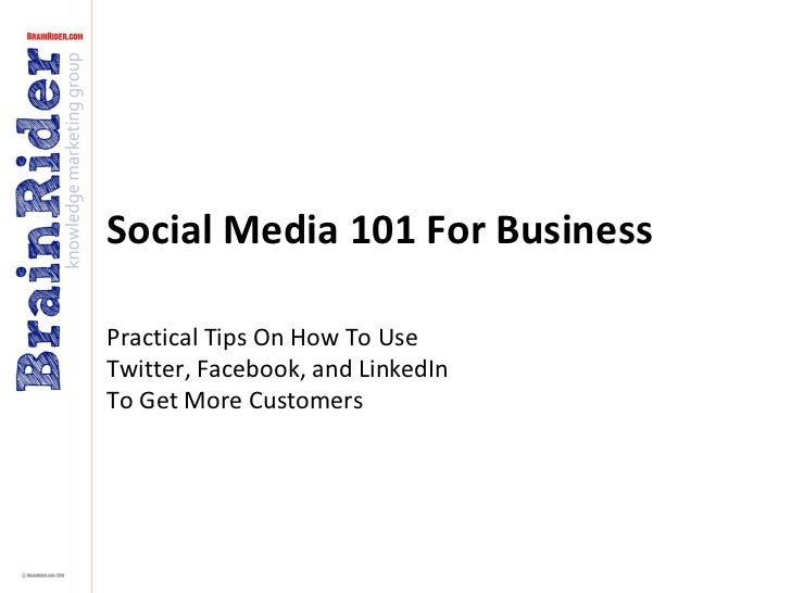 Social Media 101 For BusinessPractical Tips On How To UseTwitter, Facebook, and LinkedInTo Get More Customers