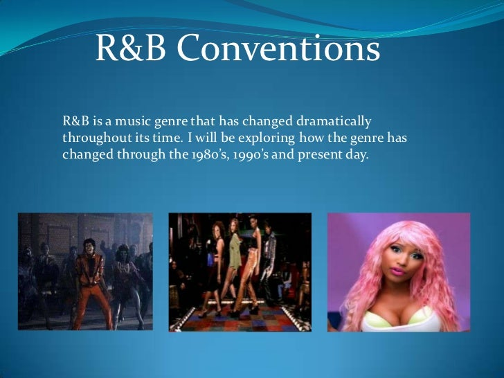 R&B ConventionsR&B is a music genre that has changed dramaticallythroughout its time. I will be exploring how the genre ha...