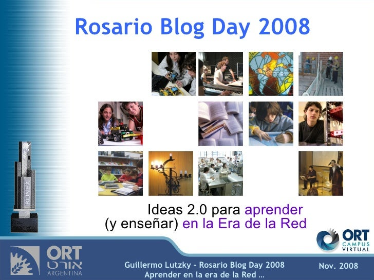 Rosario Blog Day 2008 Ideas 2.0 para  aprender  (y enseñar)  en la Era de la Red