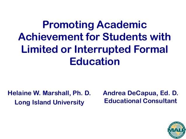 Promoting AcademicAchievement for Students withLimited or Interrupted FormalEducationHelaine W. Marshall, Ph. D.Long Islan...