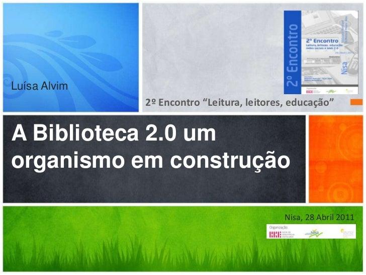 """2ºEncontro """"Leitura, leitores, educação"""" <br />Luísa AlvimA Biblioteca 2.0 um organismo em construção<br />Nisa, 28 Abril ..."""