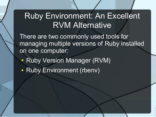 Ruby Environment: An Excellent          RVM AlternativeThere are two commonly used tools formanaging multiple versions of ...
