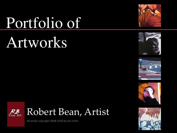 Portfolio of<br />Artworks<br />Robert Bean, Artist<br />All works copyright 2008-2010 by the artist<br />
