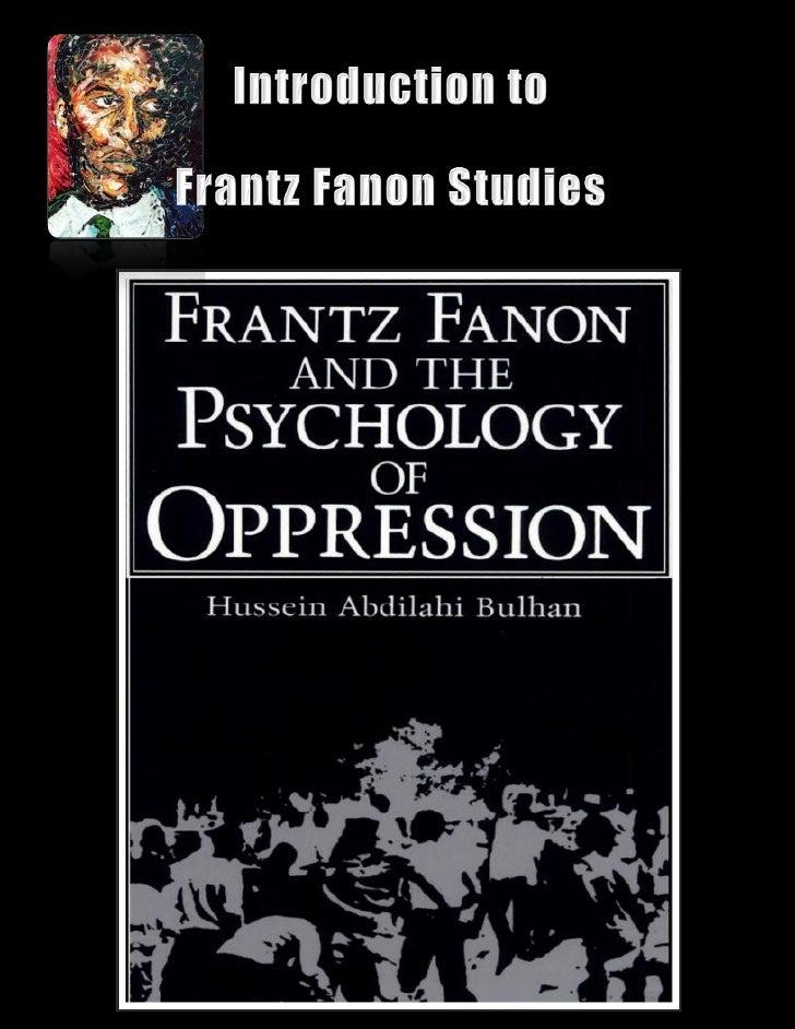 RBG Blakademics                                             March, 2010 Frantz Fanon: Psychiatrist, Philosopher, Revolutio...