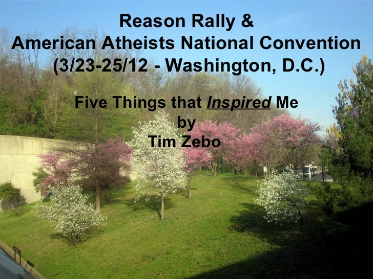 Reason Rally &American Atheists National Convention   (3/23-25/12 - Washington, D.C.)      Five Things that Inspired Me   ...