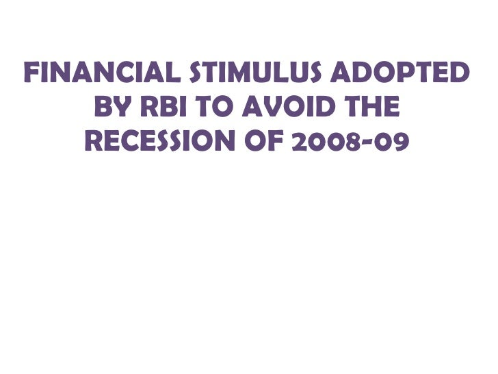 FINANCIAL STIMULUS ADOPTED BY RBI TO AVOID THE RECESSION OF 2008-09