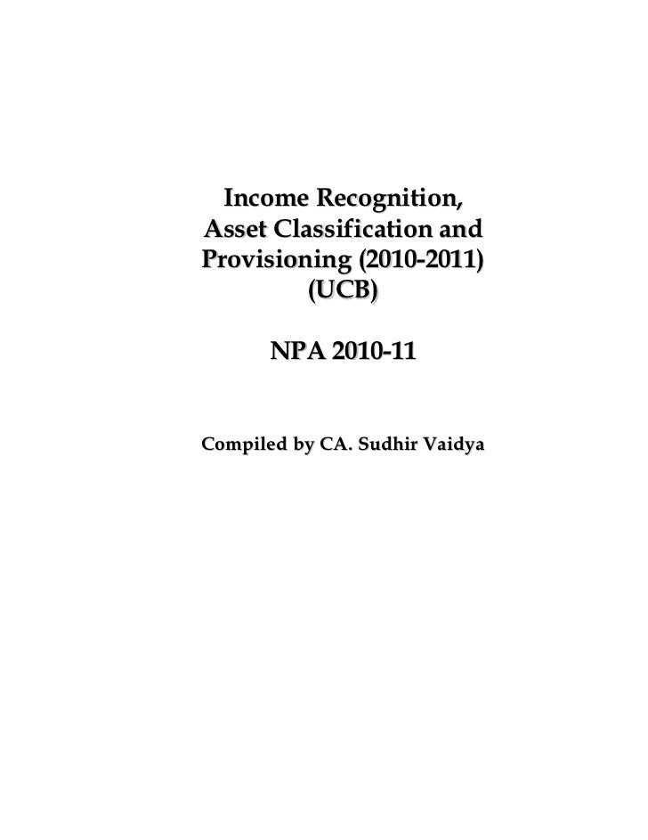 Income Recognition,Asset Classification andProvisioning (2010-2011)         (UCB)      NPA 2010-11Compiled by CA. Sudhir V...