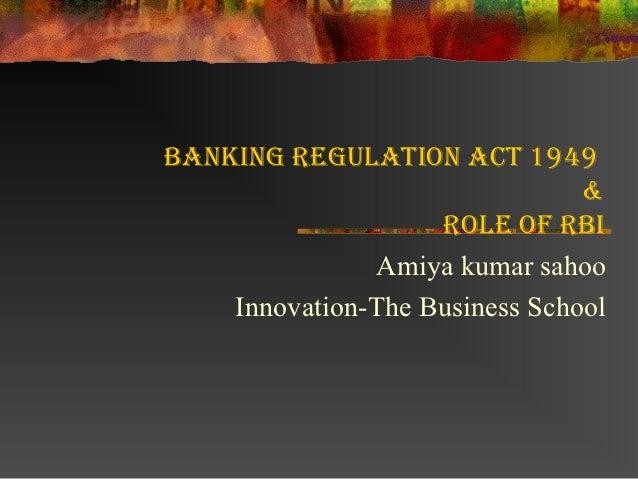 Banking Regulation act 1949                                &                    Role of RBi               Amiya kumar saho...