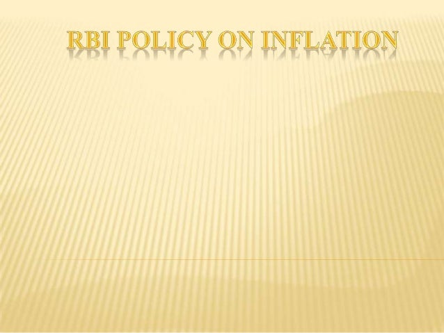         Before we start with our topic RBI Policy on Inflation we want everyone should be familiar with the word RBI ...