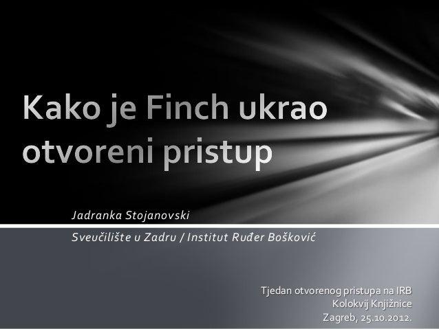 Jadranka StojanovskiSveučilište u Zadru / Institut Ruđer BoškovićTjedan otvorenog pristupa na IRBKolokvij KnjižniceZagreb,...