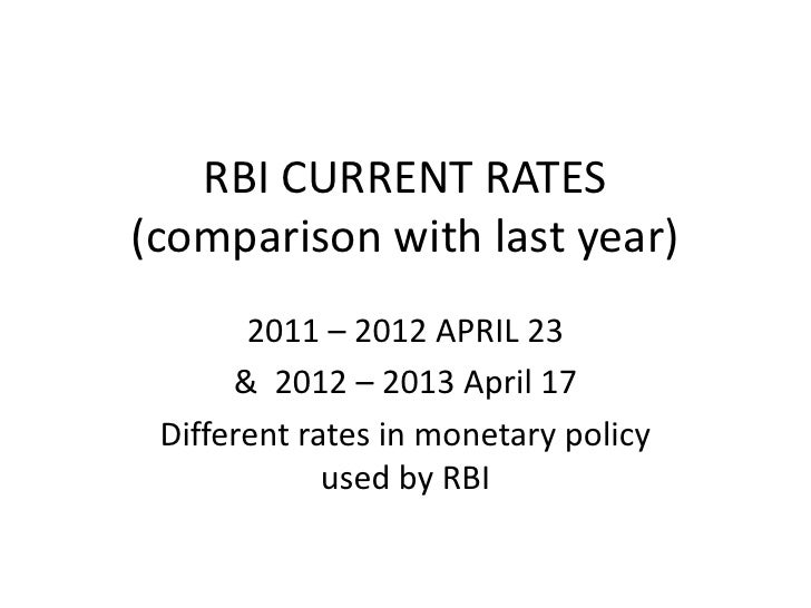 RBI CURRENT RATES(comparison with last year)       2011 – 2012 APRIL 23      & 2012 – 2013 April 17 Different rates in mon...