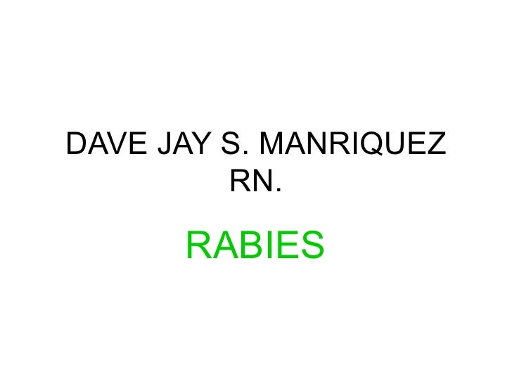 DAVE JAY S. MANRIQUEZ RN. RABIES