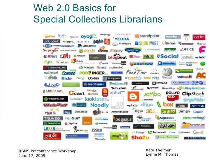 Web 2.0 Basics for  Special Collections Librarians RBMS Preconference Workshop June 17, 2009 Kate Theimer Lynne M. Thomas