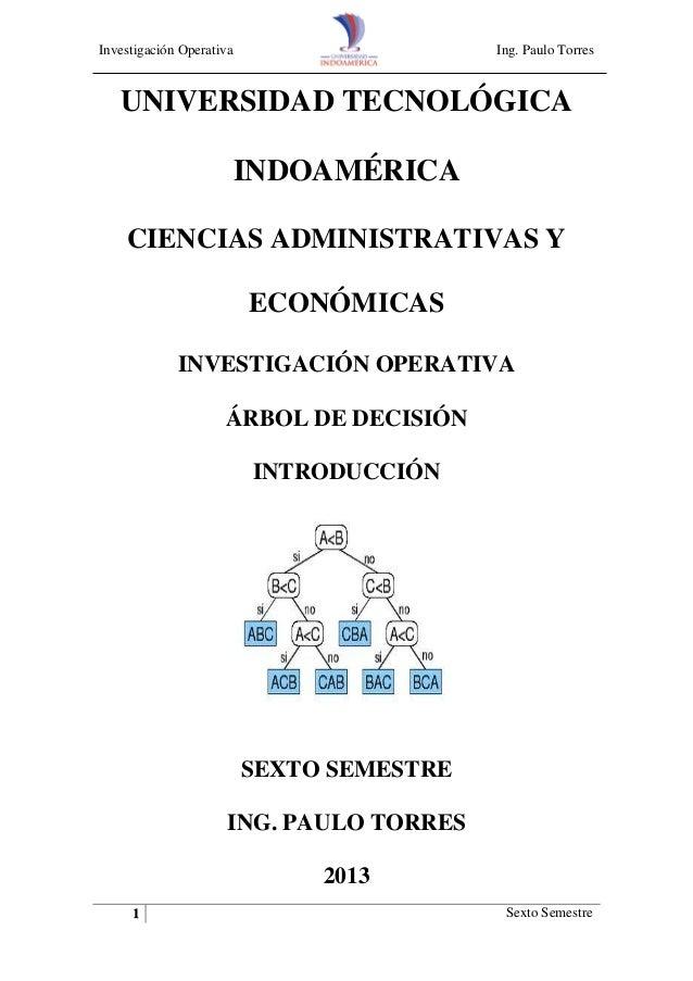 Investigación Operativa  Ing. Paulo Torres  UNIVERSIDAD TECNOLÓGICA INDOAMÉRICA CIENCIAS ADMINISTRATIVAS Y ECONÓMICAS INVE...