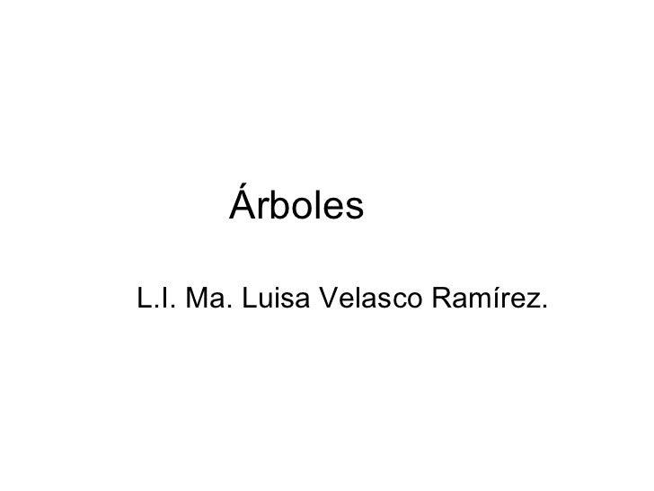 Árboles  L.I. Ma. Luisa Velasco Ramírez.