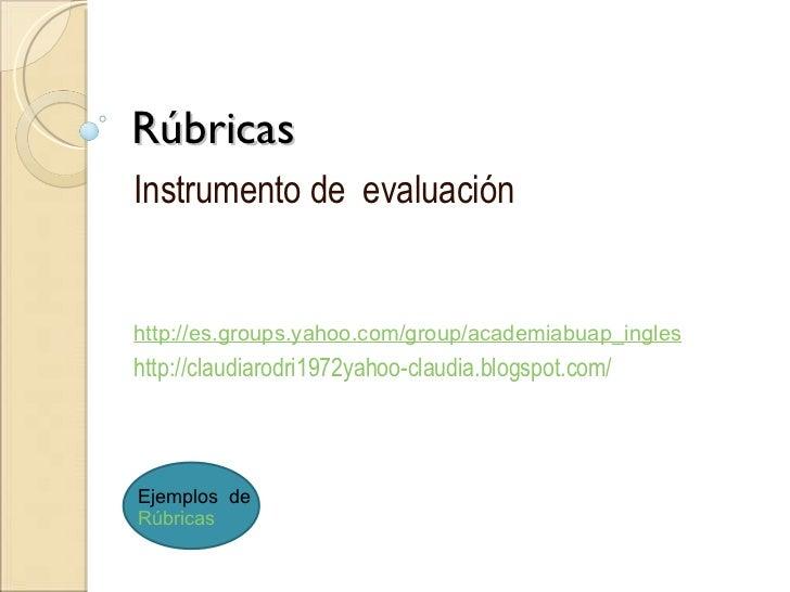 Rúbricas Instrumento de  evaluación http://es.groups.yahoo.com/group/academiabuap_ingles http://claudiarodri1972yahoo-clau...