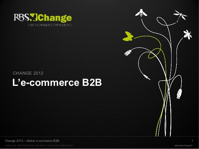 CHANGE 2012      L'e-commerce B2BChange 2012 – Atelier e-commerce B2B                                        1© RBS 2012 •...