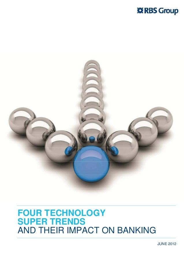 FOUR TECHNOLOGYSUPER TRENDSAND THEIR IMPACT ON BANKING                              JUNE 2012