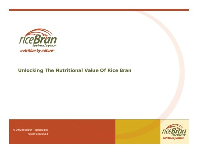 Unlocking The Nutritional Value Of Rice Bran© 2012 RiceBran Technologies           All rights reserved